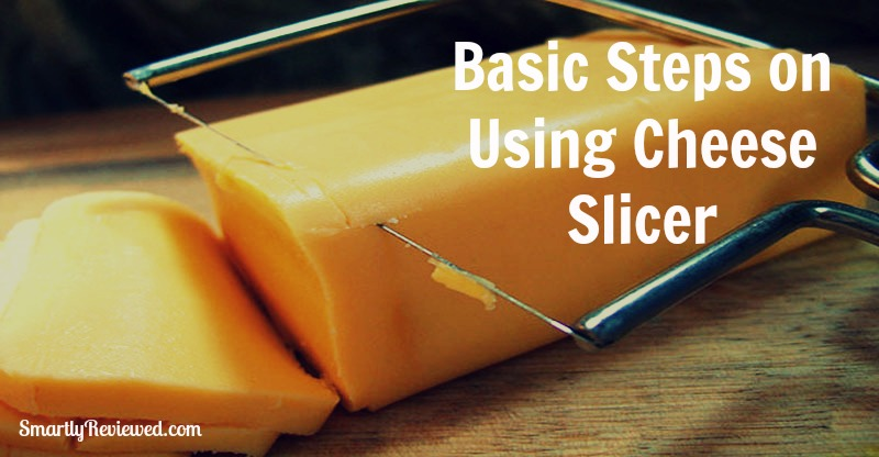 Basic Steps on Using Cheese Slicer