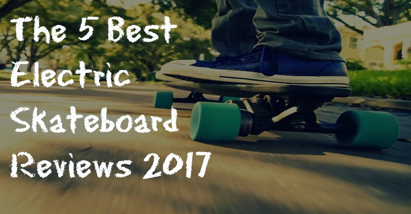 The 5 Best Electric Skateboard Reviews 2017 Buyer\u002639;s Guide