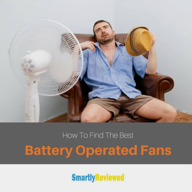 How To Find The Best Battery Operated Fans